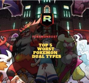 Top 5 WORST Pokemon Dual Types