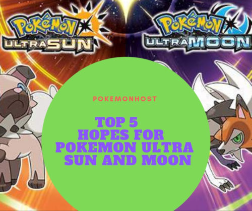 Top 5 Hopes For Pokemon Ultra Sun and Ultra Moon